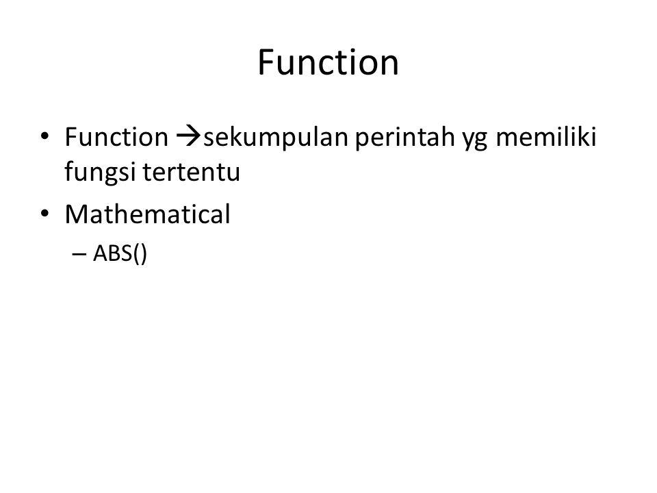 Function • Function  sekumpulan perintah yg memiliki fungsi tertentu • Mathematical – ABS()