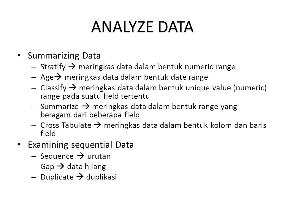ANALYZE DATA • Summarizing Data – Stratify  meringkas data dalam bentuk numeric range – Age  meringkas data dalam bentuk date range – Classify  mer