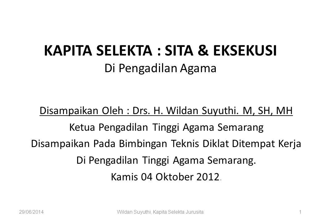 KAPITA SELEKTA : SITA & EKSEKUSI Di Pengadilan Agama Disampaikan Oleh : Drs. H. Wildan Suyuthi. M, SH, MH Ketua Pengadilan Tinggi Agama Semarang Disam