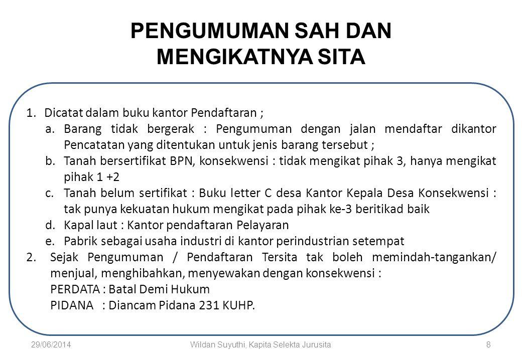 29/06/2014Wildan Suyuthi, Kapita Selekta Jurusita8 PENGUMUMAN SAH DAN MENGIKATNYA SITA 1.Dicatat dalam buku kantor Pendaftaran ; a.Barang tidak berger