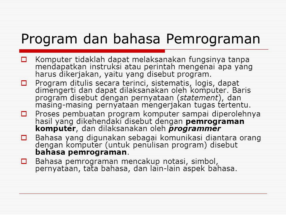 Program dan bahasa Pemrograman  Komputer tidaklah dapat melaksanakan fungsinya tanpa mendapatkan instruksi atau perintah mengenai apa yang harus dike