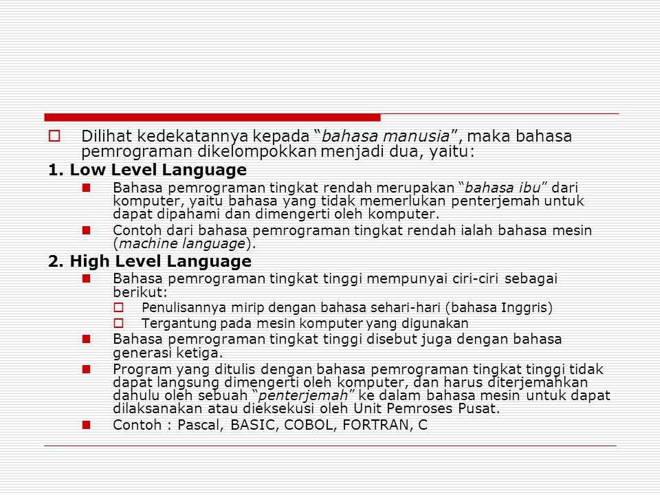 """ Dilihat kedekatannya kepada """"bahasa manusia"""", maka bahasa pemrograman dikelompokkan menjadi dua, yaitu: 1. Low Level Language  Bahasa pemrograman t"""