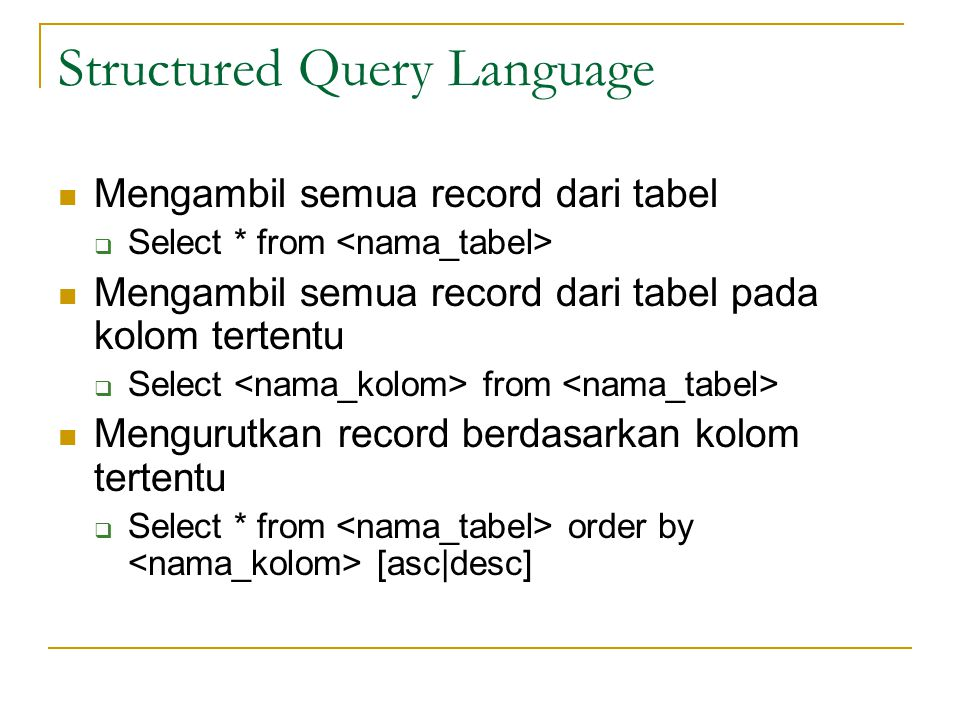 Structured Query Language  Mengambil semua record dari tabel  Select * from  Mengambil semua record dari tabel pada kolom tertentu  Select from  Mengurutkan record berdasarkan kolom tertentu  Select * from order by [asc|desc]