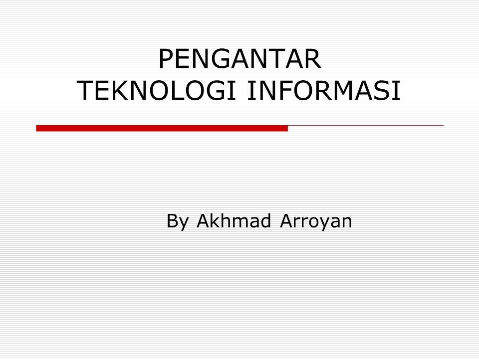 PENGANTAR TEKNOLOGI INFORMASI By Akhmad Arroyan