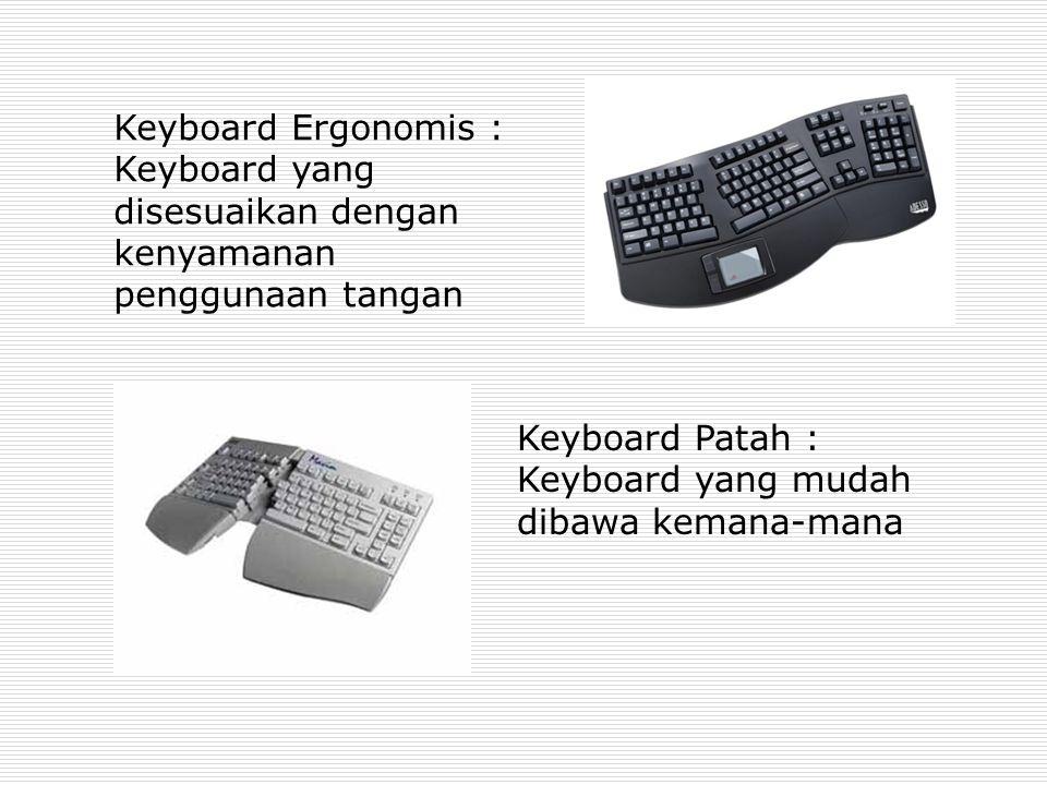 Keyboard Ergonomis : Keyboard yang disesuaikan dengan kenyamanan penggunaan tangan Keyboard Patah : Keyboard yang mudah dibawa kemana-mana