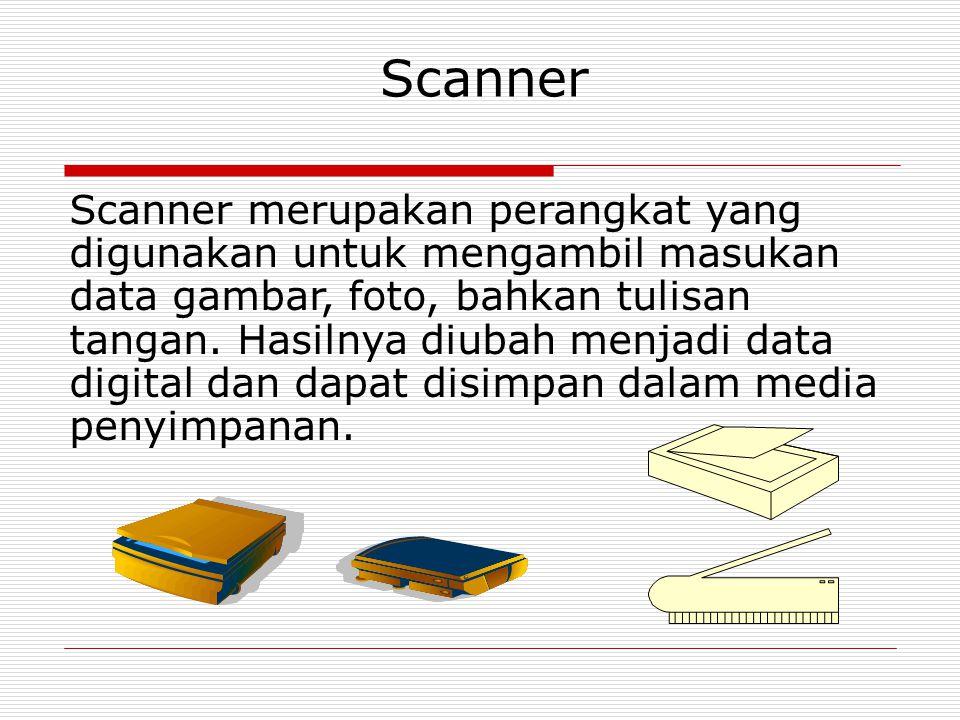 Scanner Scanner merupakan perangkat yang digunakan untuk mengambil masukan data gambar, foto, bahkan tulisan tangan. Hasilnya diubah menjadi data digi