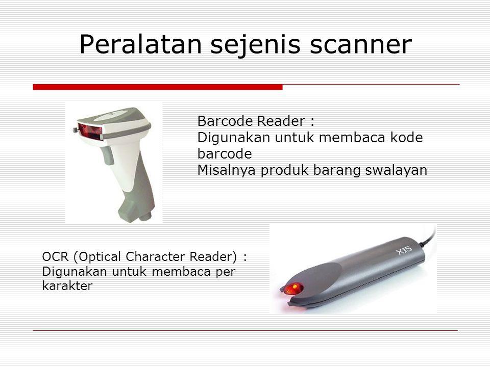 Peralatan sejenis scanner Barcode Reader : Digunakan untuk membaca kode barcode Misalnya produk barang swalayan OCR (Optical Character Reader) : Digun
