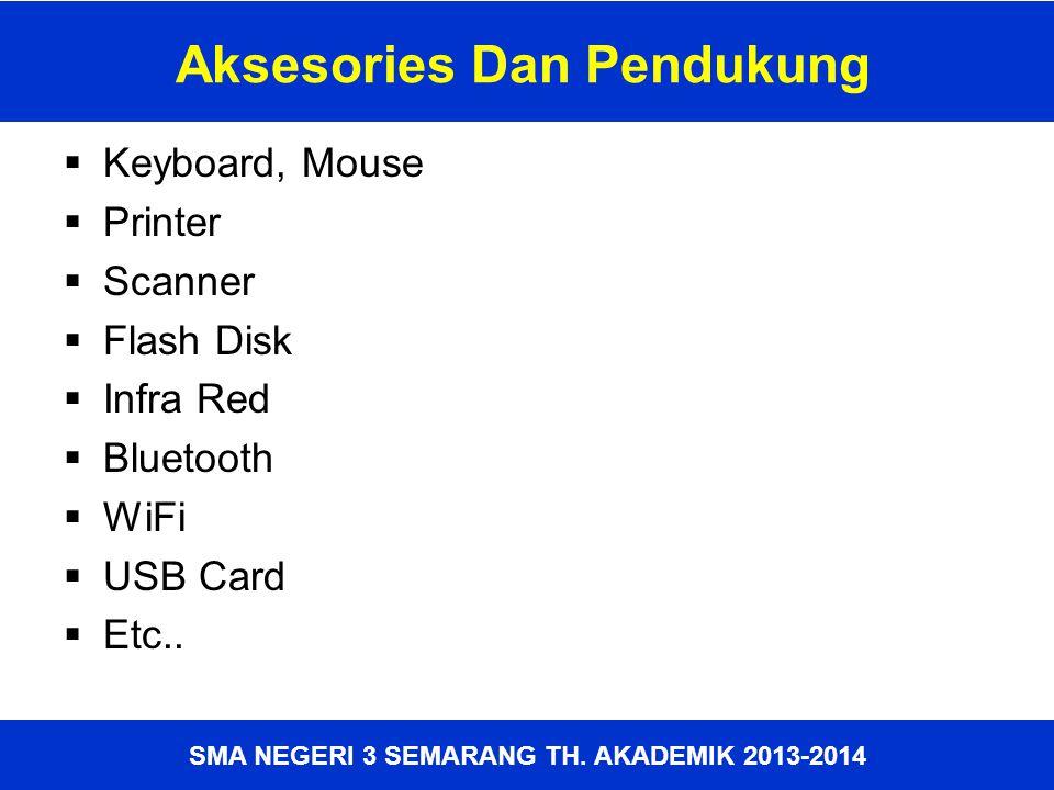 SMA NEGERI 3 SEMARANG TH. AKADEMIK 2013-2014 Aksesories Dan Pendukung  Keyboard, Mouse  Printer  Scanner  Flash Disk  Infra Red  Bluetooth  WiF