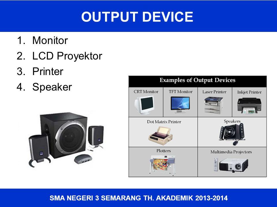 SMA NEGERI 3 SEMARANG TH. AKADEMIK 2013-2014 OUTPUT DEVICE 1.Monitor 2.LCD Proyektor 3.Printer 4.Speaker