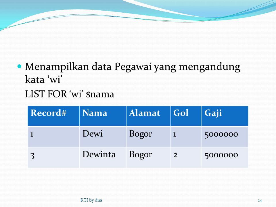  Menampilkan data Pegawai yang mengandung kata 'wi' LIST FOR 'wi' $nama KTI by dna14 Record#NamaAlamatGolGaji 1DewiBogor15000000 3DewintaBogor2500000
