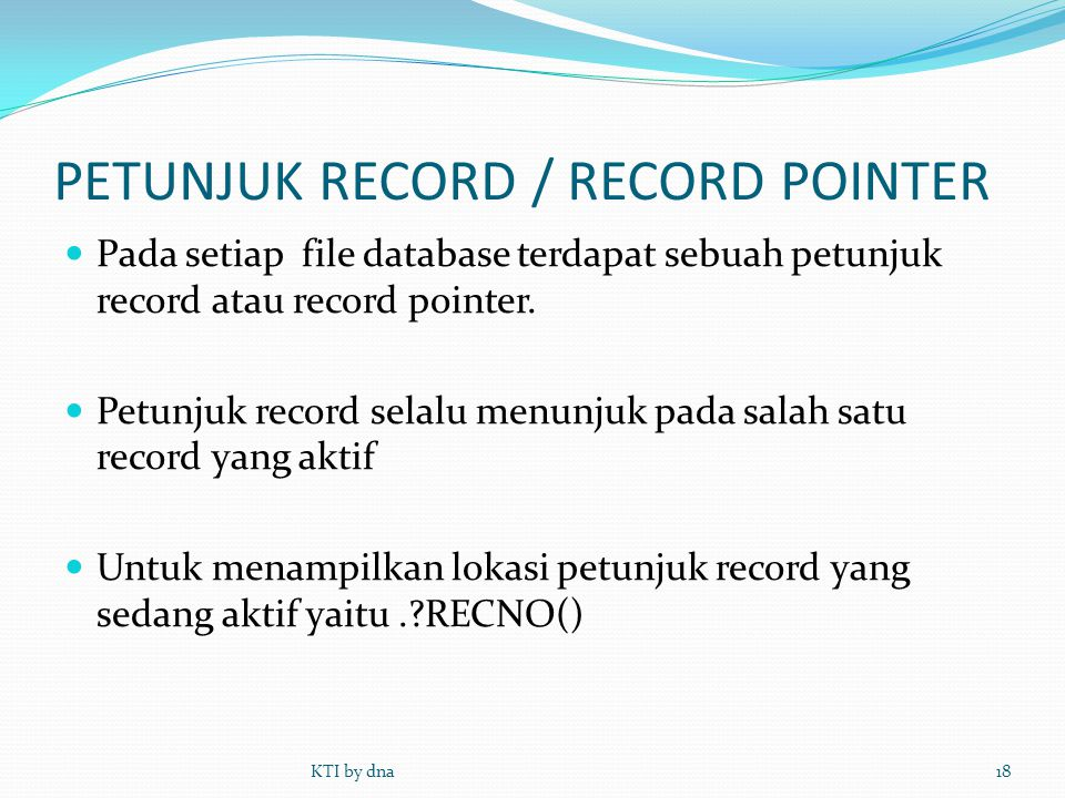 PETUNJUK RECORD / RECORD POINTER  Pada setiap file database terdapat sebuah petunjuk record atau record pointer.  Petunjuk record selalu menunjuk pa