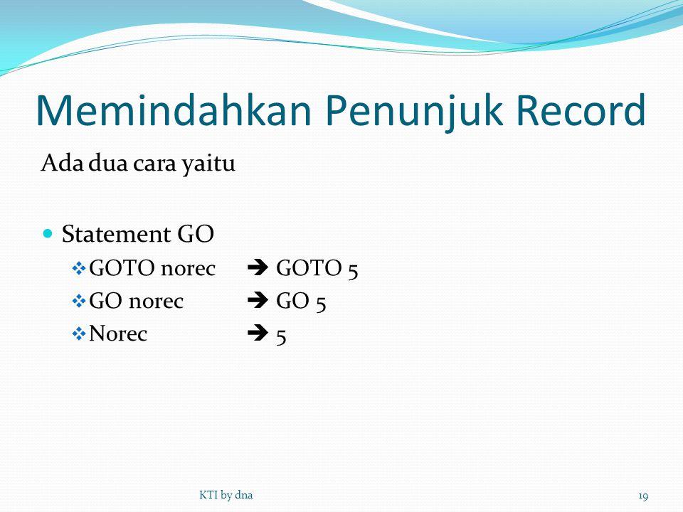 Memindahkan Penunjuk Record Ada dua cara yaitu  Statement GO  GOTO norec  GOTO 5  GO norec  GO 5  Norec  5 KTI by dna19