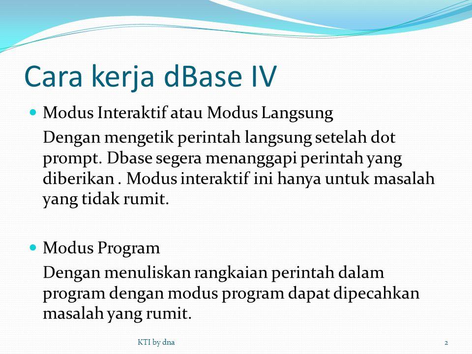 Cara kerja dBase IV  Modus Interaktif atau Modus Langsung Dengan mengetik perintah langsung setelah dot prompt. Dbase segera menanggapi perintah yang