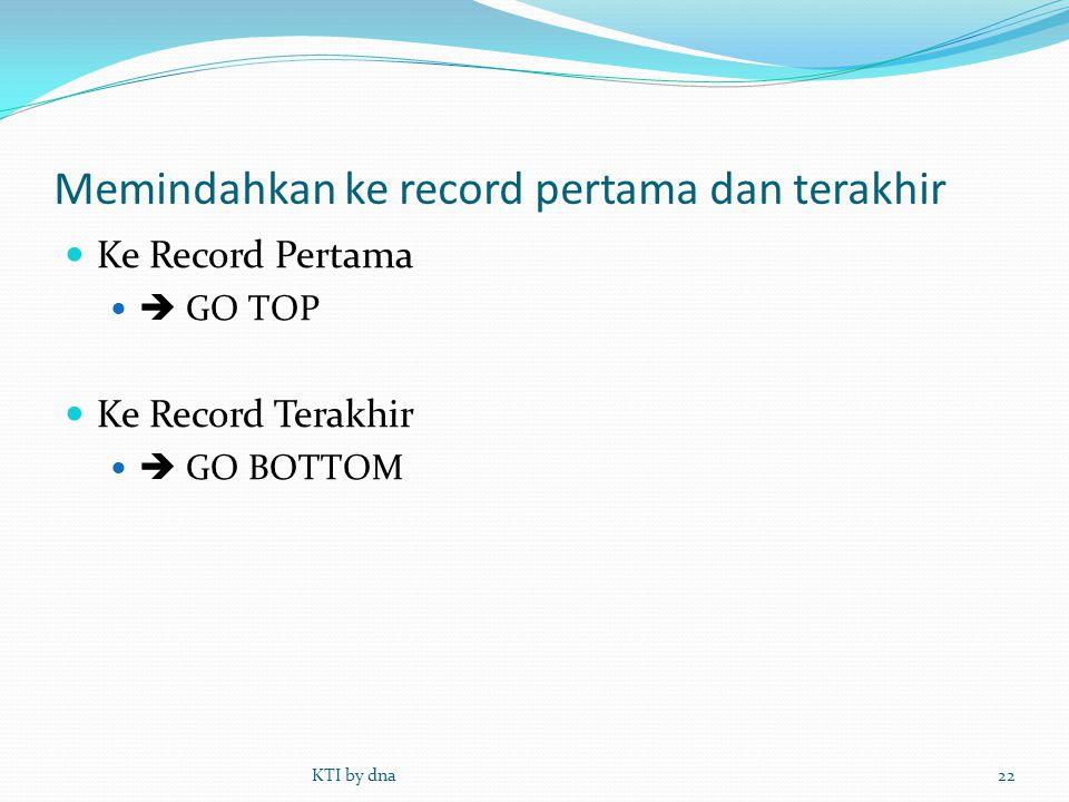 Memindahkan ke record pertama dan terakhir  Ke Record Pertama   GO TOP  Ke Record Terakhir   GO BOTTOM KTI by dna22