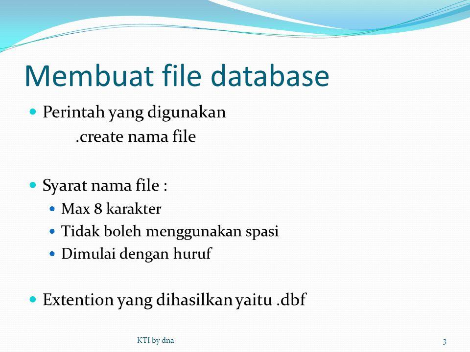 Membuat file database  Perintah yang digunakan.create nama file  Syarat nama file :  Max 8 karakter  Tidak boleh menggunakan spasi  Dimulai denga