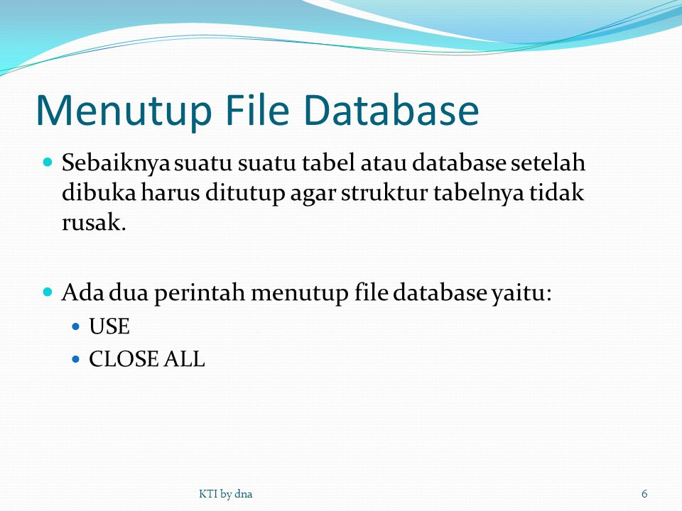 Menampilkan Struktur Database  LIST SRUCTURE atau DISPLAY STRUCTURE  Contoh :  Use pegawai  List stru KTI by dna17