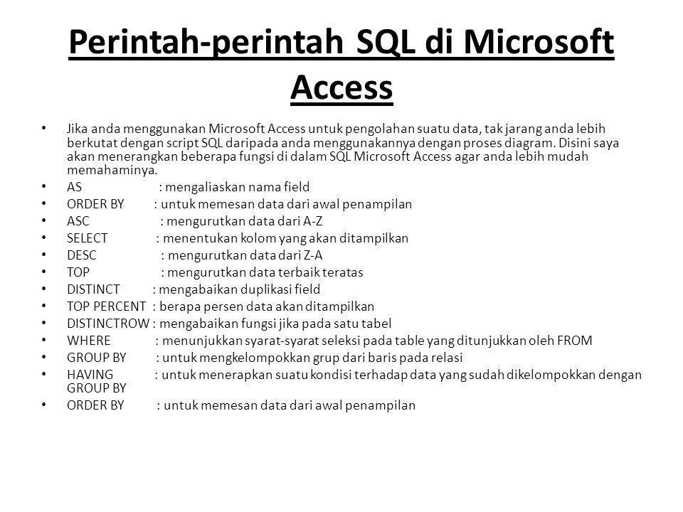 Perintah-perintah SQL di Microsoft Access • Jika anda menggunakan Microsoft Access untuk pengolahan suatu data, tak jarang anda lebih berkutat dengan