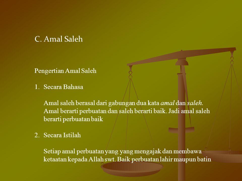 C. Amal Saleh Pengertian Amal Saleh 1.Secara Bahasa Amal saleh berasal dari gabungan dua kata amal dan saleh. Amal berarti perbuatan dan saleh berarti