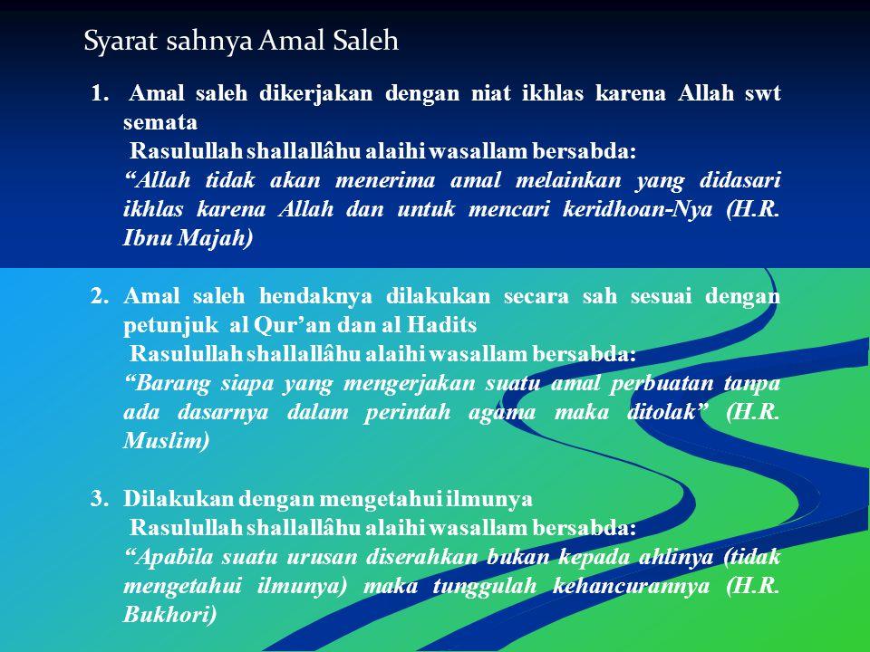 """Syarat sahnya Amal Saleh 1. Amal saleh dikerjakan dengan niat ikhlas karena Allah swt semata Rasulullah shallallâhu alaihi wasallam bersabda: """"Allah t"""