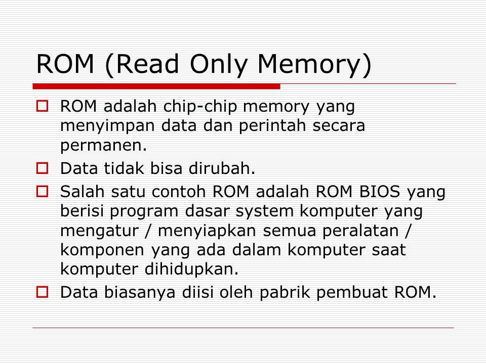 ROM (Read Only Memory)  ROM adalah chip-chip memory yang menyimpan data dan perintah secara permanen.