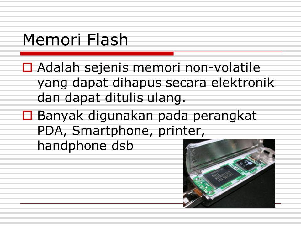 Memori Flash  Adalah sejenis memori non-volatile yang dapat dihapus secara elektronik dan dapat ditulis ulang.