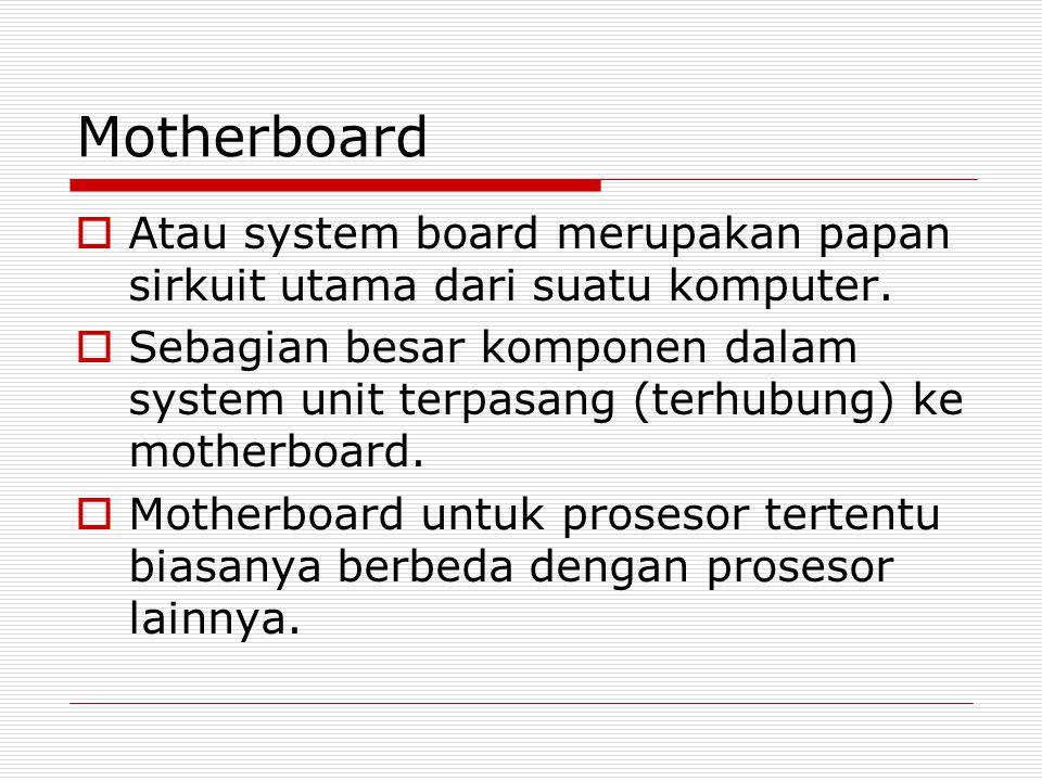 Motherboard  Atau system board merupakan papan sirkuit utama dari suatu komputer.