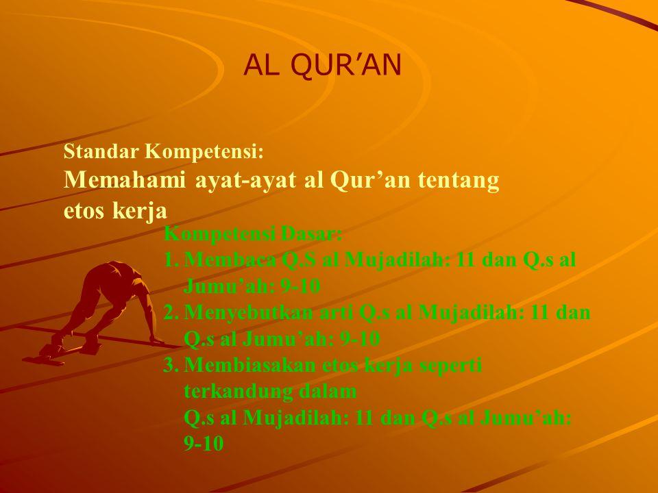 Kompetensi Dasar: 1.Membaca Q.S al Mujadilah: 11 dan Q.s al Jumu'ah: 9-10 2.Menyebutkan arti Q.s al Mujadilah: 11 dan Q.s al Jumu'ah: 9-10 3.Membiasak