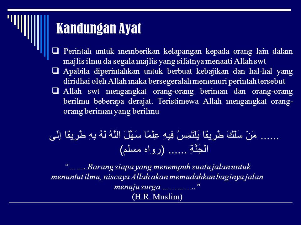 Kandungan Ayat  Perintah untuk memberikan kelapangan kepada orang lain dalam majlis ilmu da segala majlis yang sifatnya menaati Allah swt  Apabila d