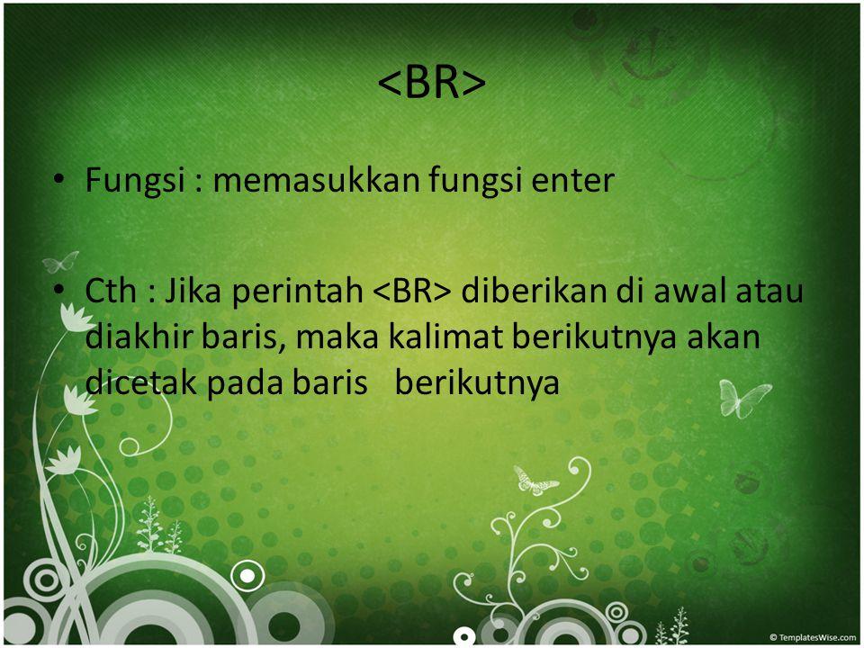 • Fungsi : memasukkan fungsi enter • Cth : Jika perintah diberikan di awal atau diakhir baris, maka kalimat berikutnya akan dicetak pada baris berikut