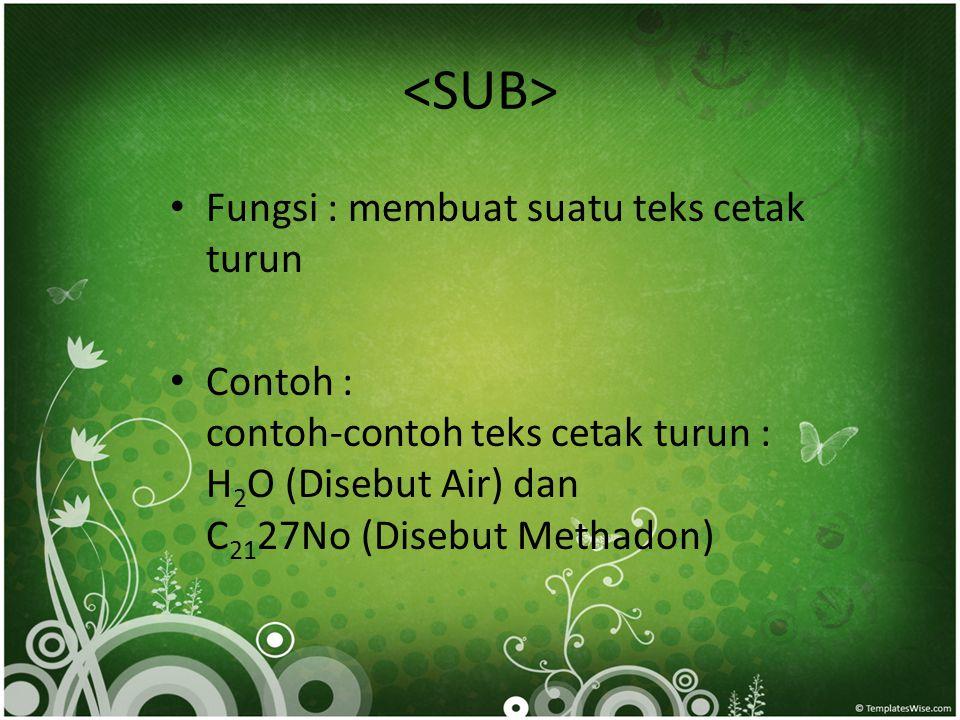 • Fungsi : membuat suatu teks cetak turun • Contoh : contoh-contoh teks cetak turun : H 2 O (Disebut Air) dan C 21 27No (Disebut Methadon)