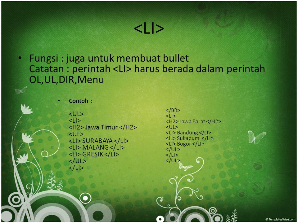• Fungsi : juga untuk membuat bullet Catatan : perintah harus berada dalam perintah OL,UL,DIR,Menu • Contoh : Jawa Timur SURABAYA MALANG GRESIK Jawa B