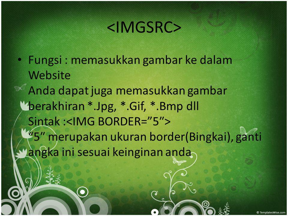 """• Fungsi : memasukkan gambar ke dalam Website Anda dapat juga memasukkan gambar berakhiran *.Jpg, *.Gif, *.Bmp dll Sintak : """"5″ merupakan ukuran borde"""