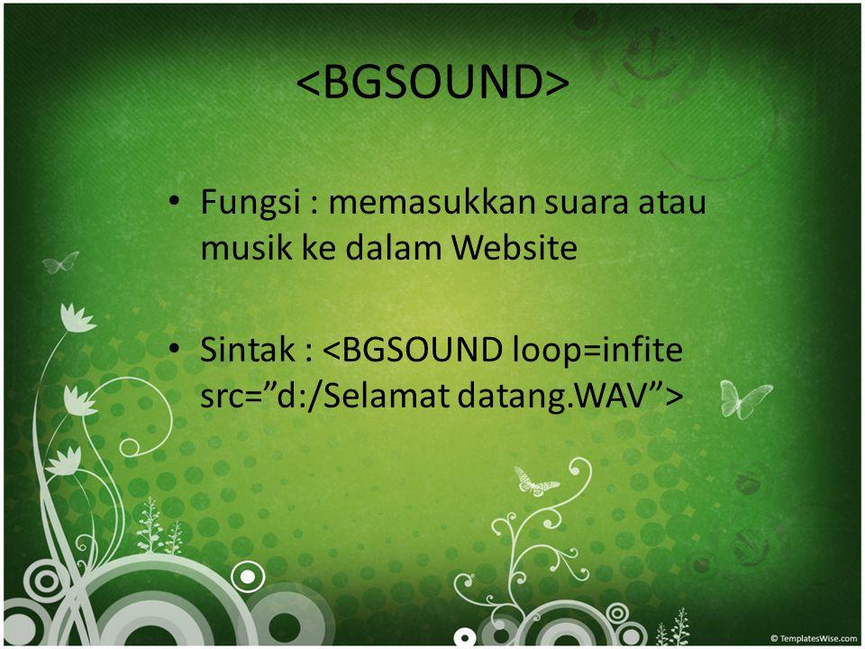 • Fungsi : memasukkan suara atau musik ke dalam Website • Sintak :