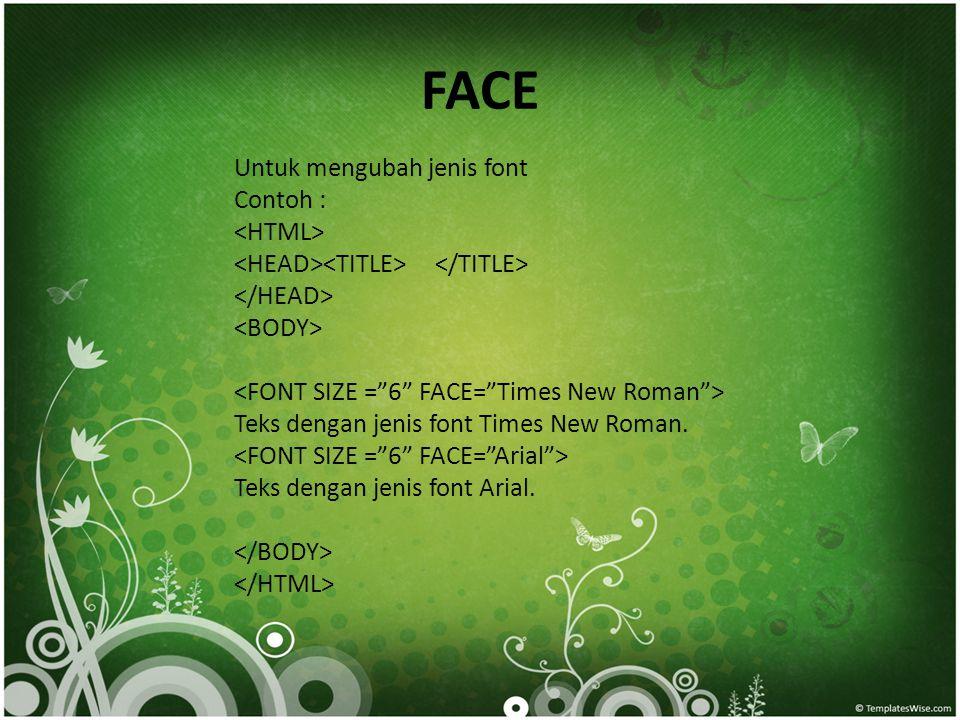 FACE Untuk mengubah jenis font Contoh : Teks dengan jenis font Times New Roman. Teks dengan jenis font Arial.