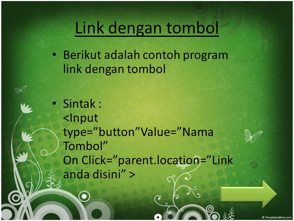 Link dengan tombol • Berikut adalah contoh program link dengan tombol • Sintak :