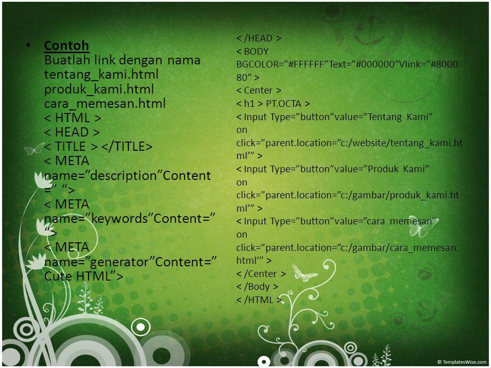 • Contoh Buatlah link dengan nama tentang_kami.html produk_kami.html cara_memesan.html PT.OCTA >