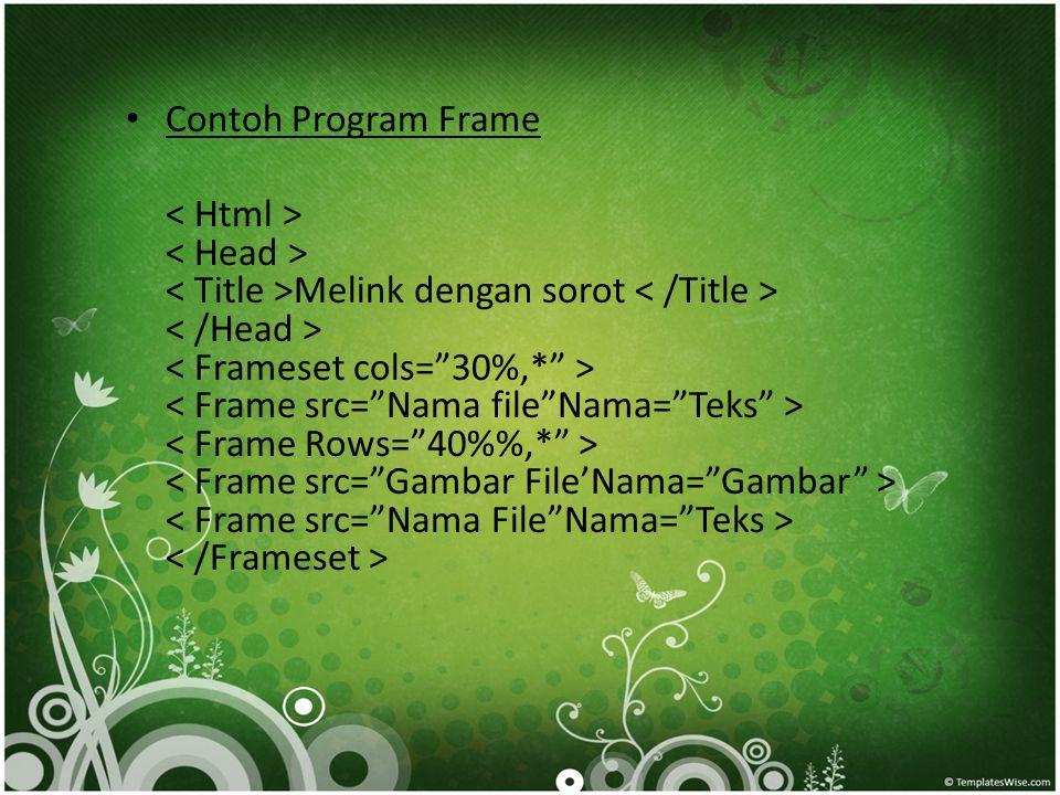 • Contoh Program Frame Melink dengan sorot