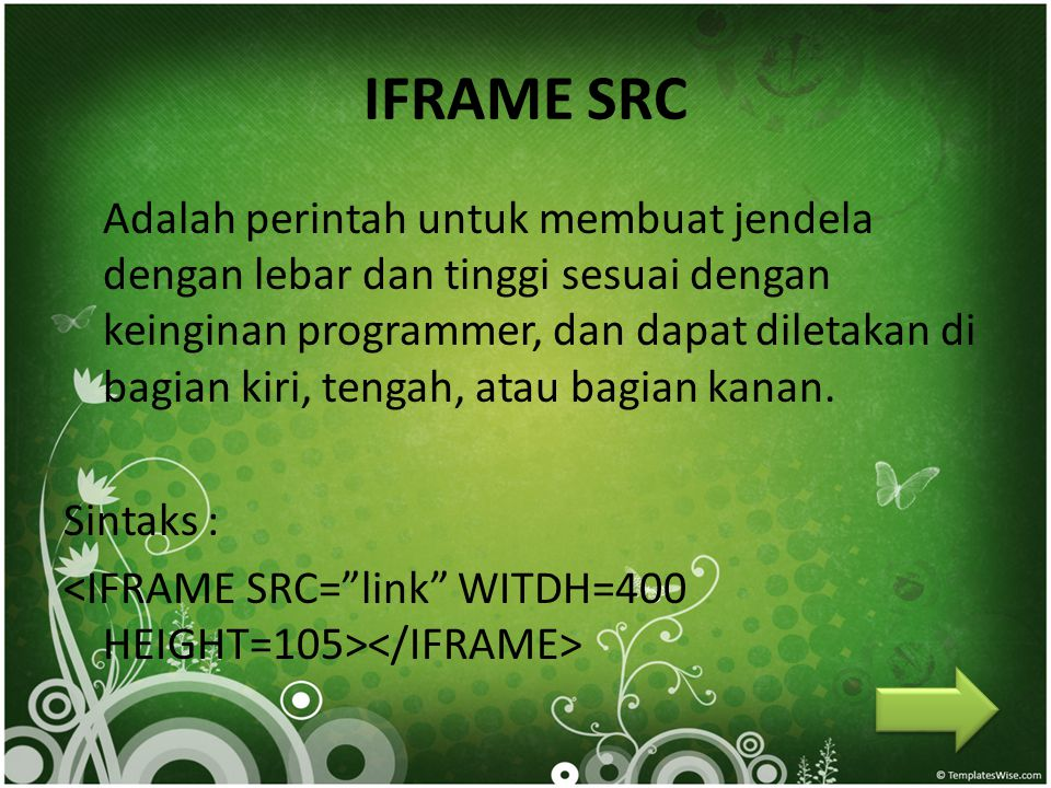 IFRAME SRC Adalah perintah untuk membuat jendela dengan lebar dan tinggi sesuai dengan keinginan programmer, dan dapat diletakan di bagian kiri, tenga