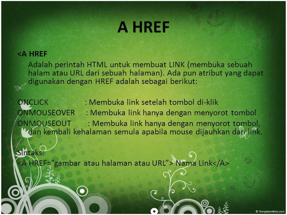 A HREF <A HREF Adalah perintah HTML untuk membuat LINK (membuka sebuah halam atau URL dari sebuah halaman). Ada pun atribut yang dapat digunakan denga