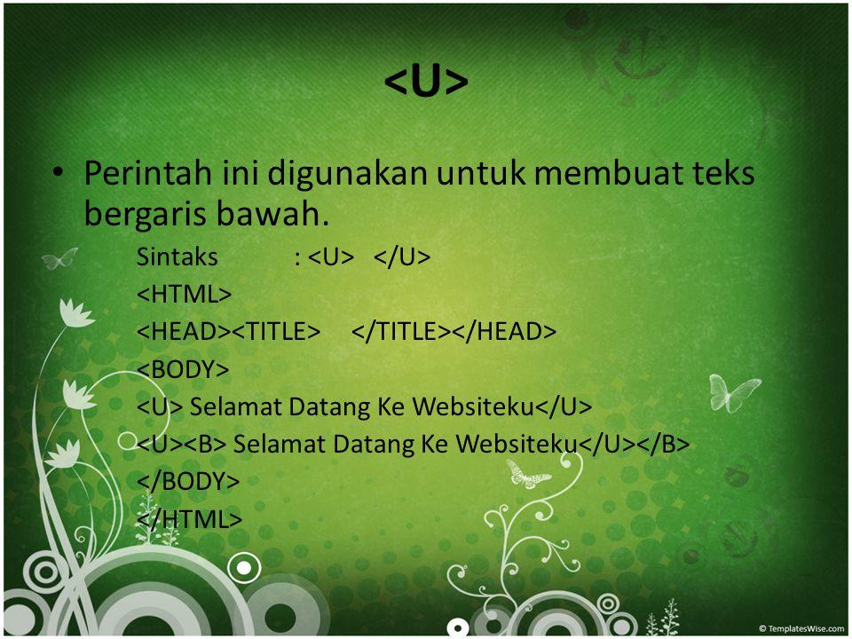 • Perintah ini digunakan untuk membuat teks bergaris bawah. Sintaks : Selamat Datang Ke Websiteku