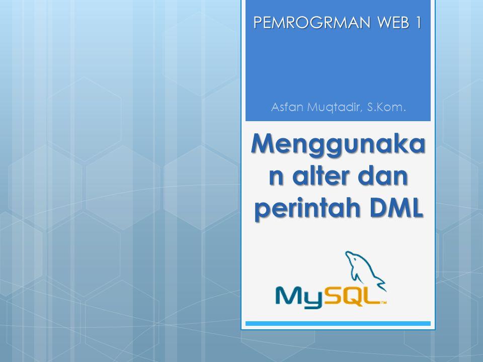 Menggunaka n alter dan perintah DML PEMROGRMAN WEB 1 Asfan Muqtadir, S.Kom.