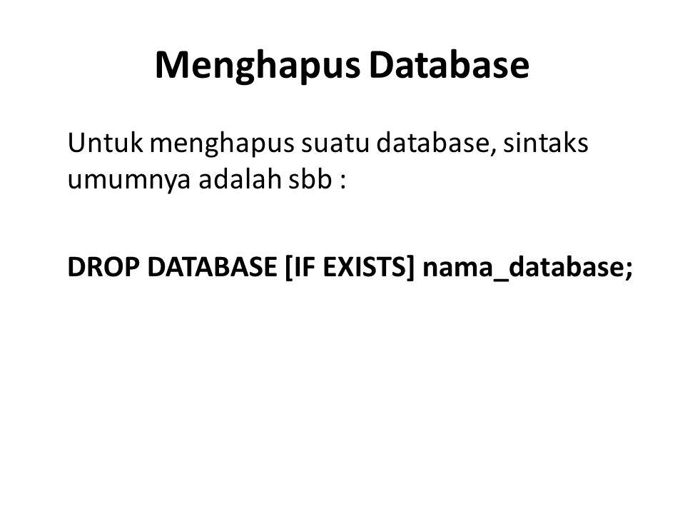 Menghapus Database Untuk menghapus suatu database, sintaks umumnya adalah sbb : DROP DATABASE [IF EXISTS] nama_database;