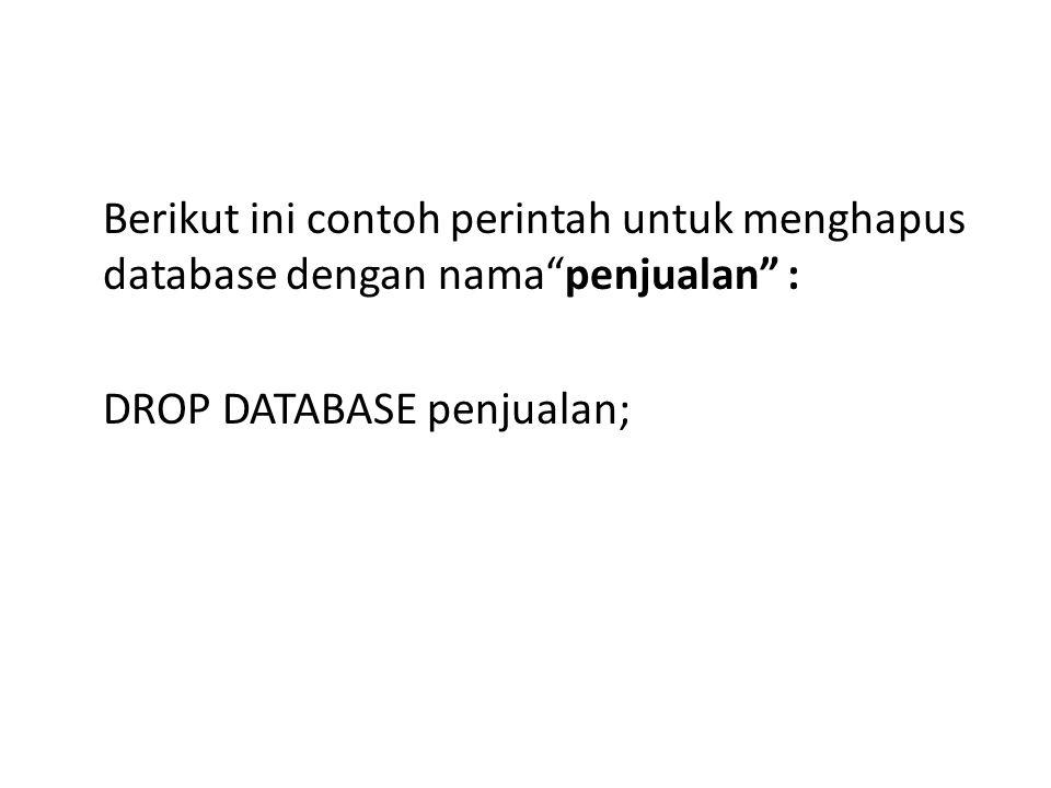 """Berikut ini contoh perintah untuk menghapus database dengan nama""""penjualan"""" : DROP DATABASE penjualan;"""