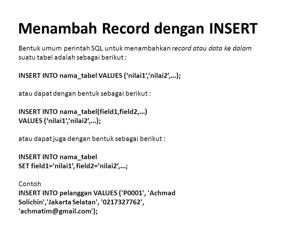 Menambah Record dengan INSERT Bentuk umum perintah SQL untuk menambahkan record atau data ke dalam suatu tabel adalah sebagai berikut : INSERT INTO na