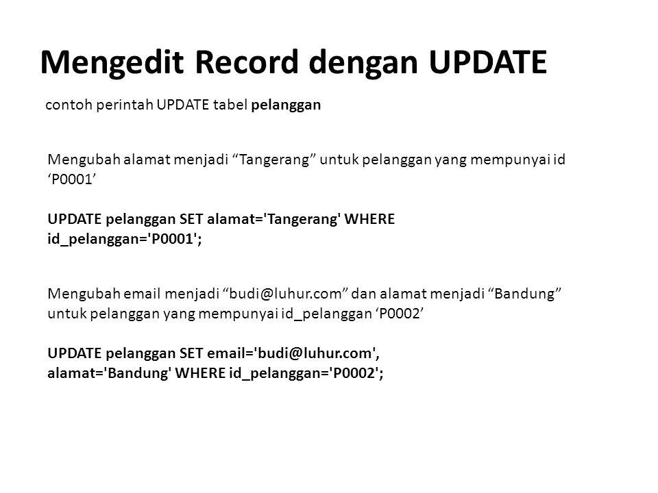 "Mengedit Record dengan UPDATE contoh perintah UPDATE tabel pelanggan Mengubah alamat menjadi ""Tangerang"" untuk pelanggan yang mempunyai id 'P0001' UPD"
