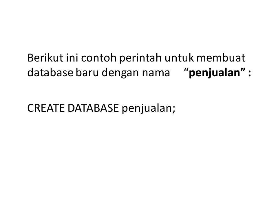 """Berikut ini contoh perintah untuk membuat database baru dengan nama """"penjualan"""" : CREATE DATABASE penjualan;"""