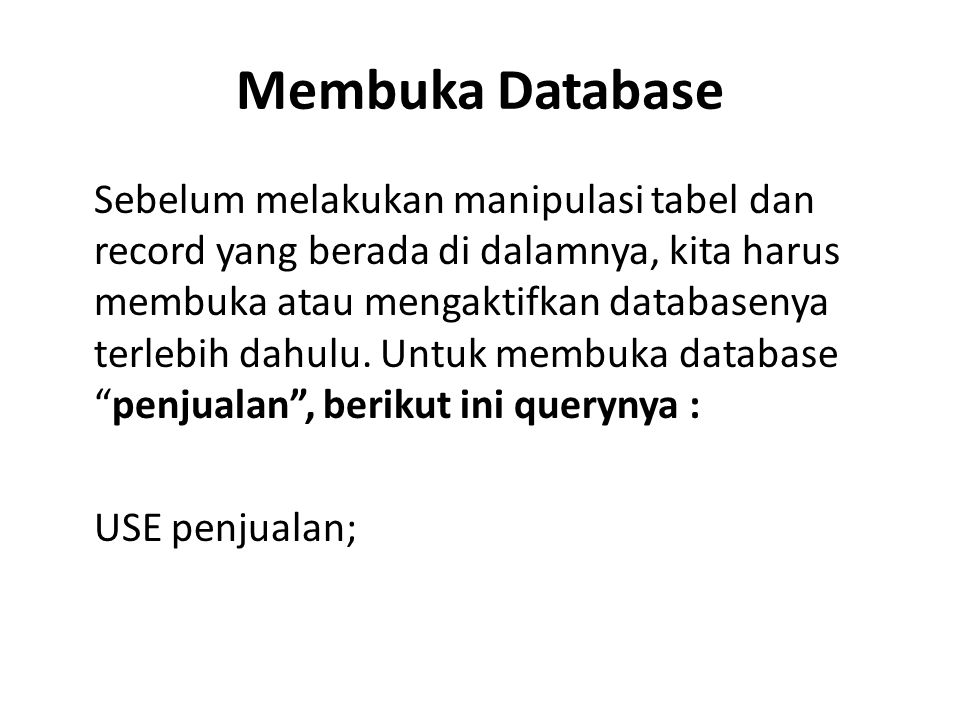 Membuka Database Sebelum melakukan manipulasi tabel dan record yang berada di dalamnya, kita harus membuka atau mengaktifkan databasenya terlebih dahu