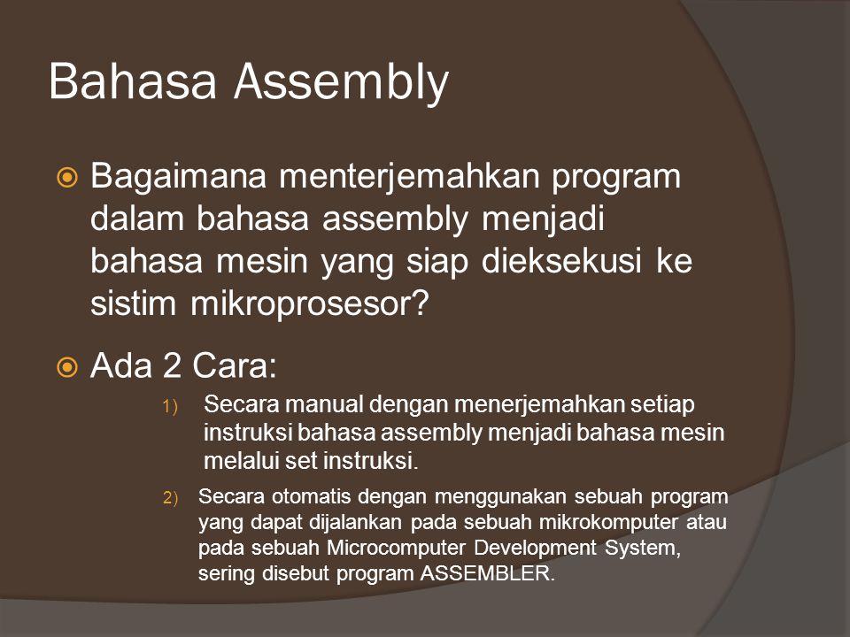 Bahasa Assembly  Bagaimana menterjemahkan program dalam bahasa assembly menjadi bahasa mesin yang siap dieksekusi ke sistim mikroprosesor?  Ada 2 Ca