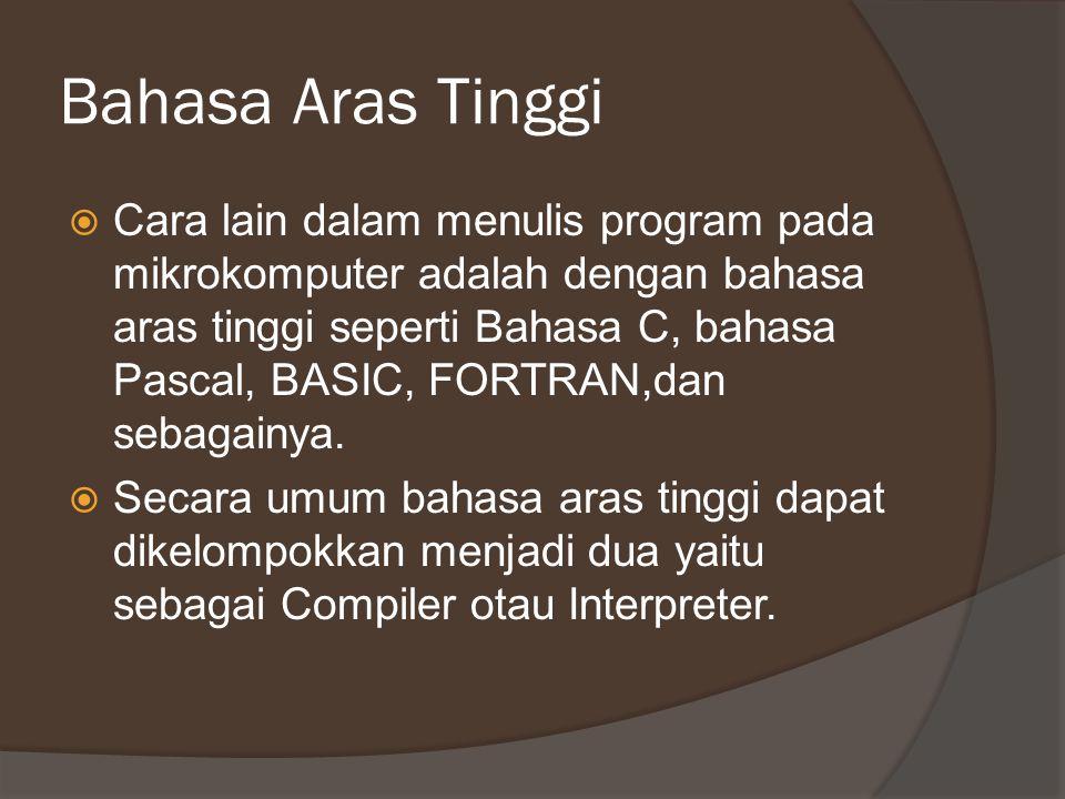 Bahasa Aras Tinggi  Cara lain dalam menulis program pada mikrokomputer adalah dengan bahasa aras tinggi seperti Bahasa C, bahasa Pascal, BASIC, FORTR