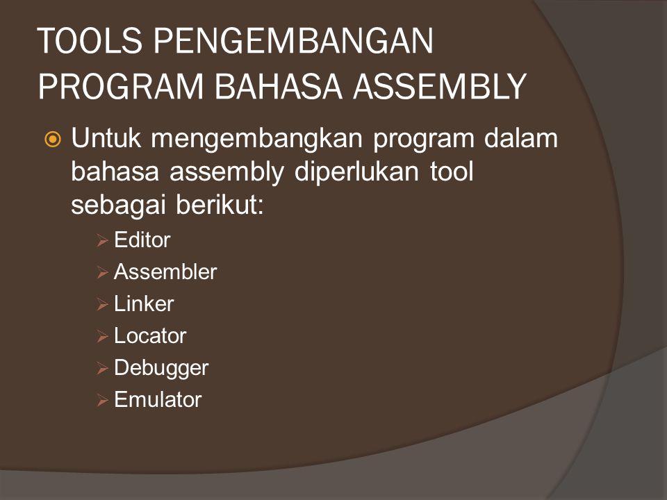 TOOLS PENGEMBANGAN PROGRAM BAHASA ASSEMBLY  Untuk mengembangkan program dalam bahasa assembly diperlukan tool sebagai berikut:  Editor  Assembler 
